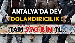 Antalya'da dev dolandırıcılık ! Tam 770 bin TL..