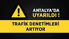Antalya'da uyarıldı ! Trafik denetimleri artıyor