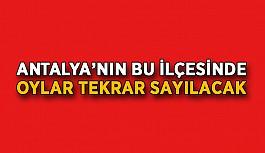 Antalya'nın bu ilçesinde oylar tekrar sayılacak