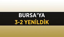 Bursa'ya 3-2 yenildik