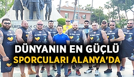 Dünyanın en güçlü sporcuları Alanya'da