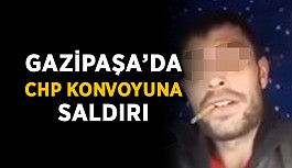 Gazipaşa'da CHP konvoyuna saldırı