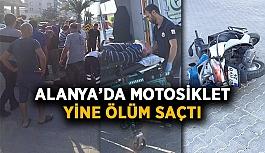 Alanya'da motosiklet yine ölüm saçtı