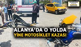 Alanya'da yine o yol, yine motosiklet kazası !