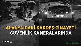 Alanya'daki kardeş cinayeti güvenlik kameralarında