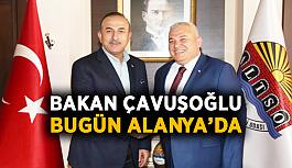 Bakan Çavuşoğlu bugün Alanya'da