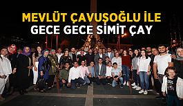 Bakan Çavuşoğlu ile 'Gece Gece Simit Çay'