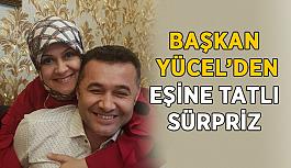 Başkan Yücel'den eşine tatlı sürpriz