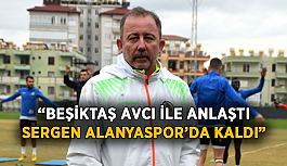 """""""Beşiktaş Avcı'yı getirdi, Sergen Yalçın Alanyaspor'da kaldı"""""""