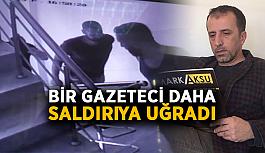 Bir gazeteci daha saldırıya uğradı