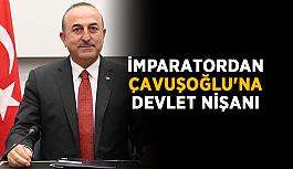 İmparatordan Çavuşoğlu'na devlet nişanı