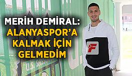 Merih Demiral: Alanyaspor'a kalmak için gelmedim