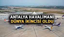 Antalya Havalimanı dünya ikincisi oldu
