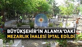 Büyükşehir'in Alanya'daki mezarlık ihalesi iptal edildi