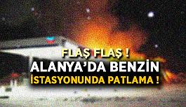 Flaş ! Alanya'da benzin istasyonunda patlama !