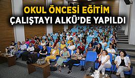 Okul öncesi eğitim çalıştayı ALKÜ'de yapıldı