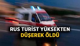 Rus turist yüksekten düşerek öldü