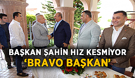 Şahin hız kesmiyor: 'Bravo Başkan'