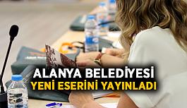 Alanya Belediyesi yeni eserini yayınladı