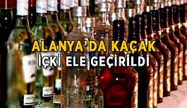 Alanya'da kaçak içki ele geçirildi