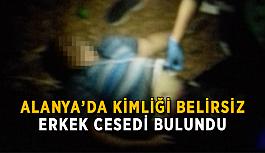 Alanya'da kimliği belirsiz erkek cesedi bulundu
