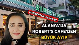 Alanya Robert's Cafe'den büyük ayıp