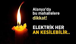 Alanya'da bu mahallelere dikkat! Elektrik kesilebilir..
