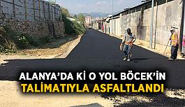 Alanya'da ki o yol Böcek'in talimatıyla asfaltlandı
