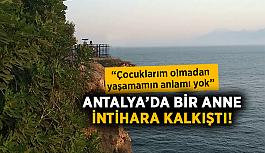 Antalya'da bir anne intihara kalkıştı!
