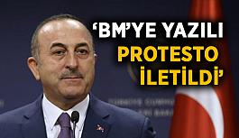 Bakan Çavuşoğlu: BM'ye yazılı protestomuzu ilettik