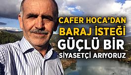 Cafer Hoca'dan baraj isteği! Güçlü bir siyasetçi arıyoruz