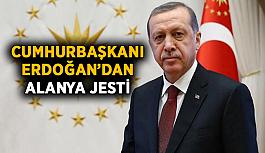 Cumhurbaşkanı Erdoğan'dan Alanya jesti