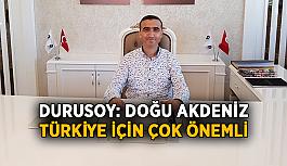 Durusoy: Doğu Akdeniz Türkiye için çok değerli