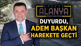 Gazete Alanya duyurdu, Adem Başkan harekete geçti