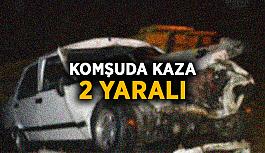 Komşuda kaza: 2 yaralı