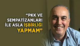 """""""PKK ve sempatizanları ile asla işbirliği yapmam"""""""