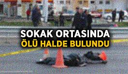 Sokak ortasında ölü halde bulundu