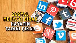 Sosyal medyayı bırak hayatın tadını çıkar
