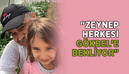 """""""Zeynep herkesi Gökbel'e bekliyor"""""""