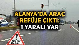 Alanya'da araç refüje çıktı: 1 yaralı var