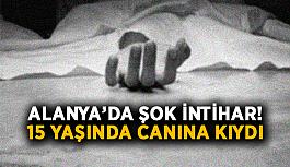 Alanya'da şok intihar! 15 yaşında canına kıydı