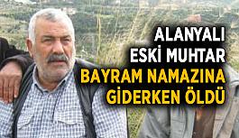 Alanyalı eski muhtar, Bayram Namazı'na giderken öldü