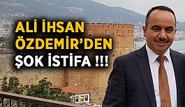 Ali İhsan Özdemir'den şok istifa!