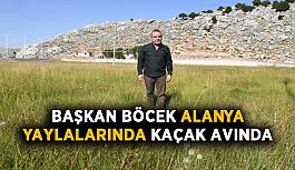 Başkan Böcek, Alanya yaylalarında kaçak avında