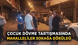 Çocuk dövme tartışmasında mahalleliler sokağa döküldü