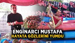 Enginarcı Mustafa hayata gözlerini yumdu