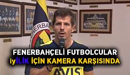 Fenerbahçeli futbolcular 'iyİLİK' için kamera karşısında