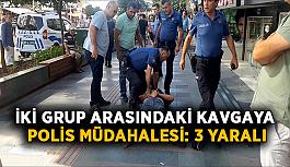 İki grup arasındaki kavgaya polis müdahalesi: 3 yaralı
