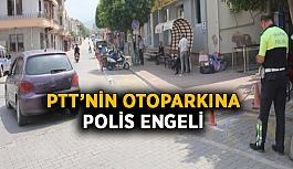 PTT'nin otoparkına polis engeli
