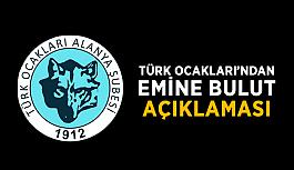 Türk Ocakları'ndan Emine Bulut açıklaması